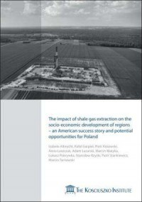The impact of shale gas extraction on the socio-economic development of regions - an American success story and potential opportunities for Poland - okładka książki