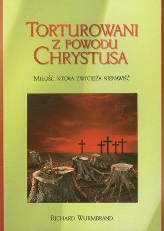 Torturowani z powodu Chrystusa. - okładka książki