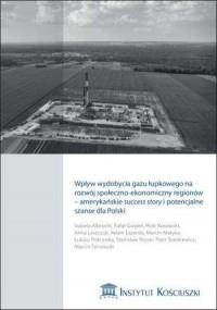 Wpływ wydobycia gazu łupkowego na rozwój społeczno-ekonomiczny regionów - amerykańskie success story i potencjalne szanse dla Polski - okładka książki
