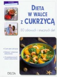 Dieta w walce z cukrzycą. 80 zdrowych i smacznych dań - okładka książki