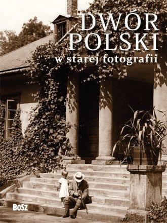 Dwór polski w starej fotografii. - okładka książki