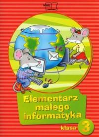 Elementarz małego informatyka. Klasa 3. Szkoła podstawowa. Podręcznik (+ CD) - okładka podręcznika