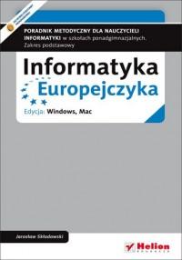 Informatyka Europejczyka. Poradnik metodyczny dla nauczycieli informatyki w szkołach ponadgimnazjalnych. Zakres podstawowy. Edycja: Windows, Mac - okładka książki