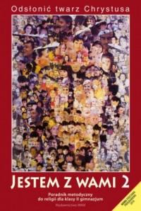 Jestem z Wami. Odsłonić twarz Chrystusa. Klasa 2. Gimnazjum. Poradnik metodyczny do nauki religii (+ CD) - okładka książki