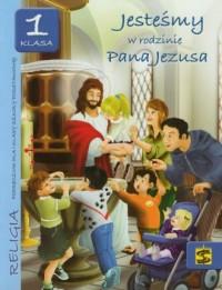 Jesteśmy w rodzinie Pana Jezusa. Religia. Klasa 1. Szkoła podstawowa. Podręcznik - okładka podręcznika