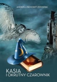 Kasia i okrutny czarownik - okładka książki