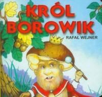Król Borowik - Rafał Wejner - okładka książki