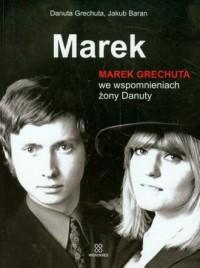 Marek. Marek Grechuta we wspomnieniach żony Danuty - okładka książki