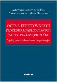 Ocena efektywności procedur upadłościowych wobec przedsiębiorców. Aspekty prawne, ekonomiczne i organizacyjne - okładka książki