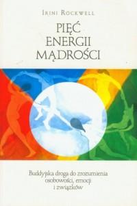 Pięć energii mądrości. Buddyjska droga do zrozumienia osobowości, emocji i związków - okładka książki
