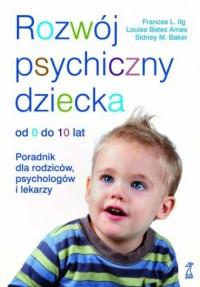 Rozwój psychiczny dziecka od 0 do 10 lat. Poradnik dla rodziców psychologów i lekarzy - okładka książki