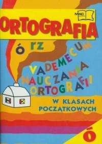 Vademecum nauczania ortografii w klasach początkowych - okładka książki