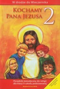 W drodze do Wieczernika. Kochamy Pana Jezusa. Klasa 2. Szkoła podstawowa (+ CD) - okładka podręcznika