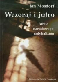 Wczoraj i jutro. Biblia narodowego radykalizmu - okładka książki