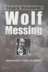 Wolf Messing. Jasnowidz z Góry Kalwarii - okładka książki