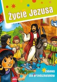 Życie Jezusa. Zabawy dla przedszkolaków - okładka książki