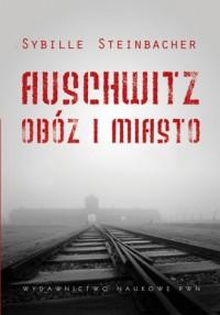 Auschwitz. Obóz i miasto - okładka książki