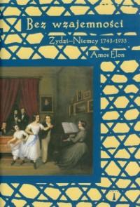 Bez wzajemności. Żydzi-Niemcy 1743-1933 - okładka książki