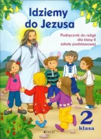 Idziemy do Jezusa. Klasa 2. Szkoła podstawowa. Podręcznik do nauki religii - okładka podręcznika