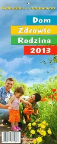 Kalendarz 2013 KL 1. Dom. Zdrowie. Rodzina (z magnesem) - okładka książki