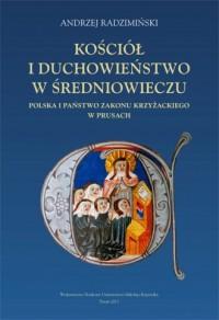 Kościół i duchowieństwo w średniowieczu. Polska i Państwo Zakonu Krzyżackiego w Prusach - okładka książki