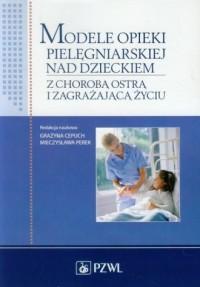 Modele opieki pielęgniarskiej nad - okładka książki