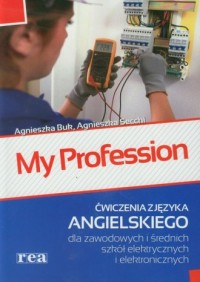 My Profession. Ćwiczenia z języka angielskiego dla zawodowych i średnich szkół elektrycznych i elektronicznych - okładka podręcznika