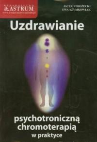 Uzdrawianie psychotroniczną chromoterapią w praktyce - okładka książki
