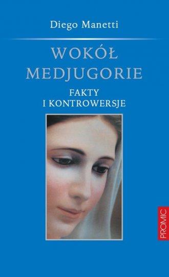 Wokół Medjugorie. Fakty i kontrowersje - okładka książki