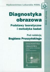 Diagnostyka obrazowa. Podstawy teoretyczne i metodyka badań - okładka książki