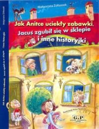 Jak Anitce uciekły zabawki. Jacuś zgubił się w sklepie i inne historyjki - okładka książki