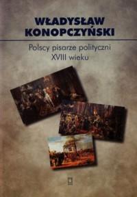 Polscy pisarze polityczni XVIII - okładka książki