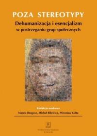 Poza stereotypy. Dehumanizacja i esencjalizm w postrzeganiu grup społecznych - okładka książki
