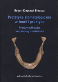 Protetyka stomatologiczna w teorii i praktyce. Protezy całkowite oraz protezy overdenture - okładka książki