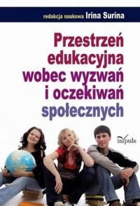Przestrzeń edukacyjna wobec wyzwań i oczekiwań społecznych - okładka książki