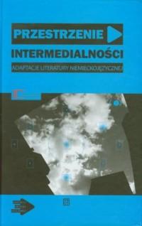 Przestrzenie intermedialności. - okładka książki