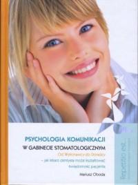 Psychologia komunikacji w gabinecie stomatologicznym. Od wykonawcy do doradcy - jak lekarz dentysta morze kształtować świadomość pacjenta (+ DVD) - okładka książki