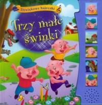 Trzy małe świnki. Dźwiękowe bajeczki - okładka książki