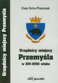 Urzędnicy miejscy Przemyśla w XIV-XVIII wieku - okładka książki