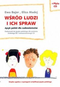 Wśród ludzi i ich spraw. Język polski dla cudzoziemców. Podręcznik do języka polskiego dla poziomu średniego (B2) i zaawansow - okładka podręcznika