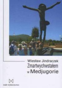 Zmartwychwstałem w Medjugorie - Wiesław Jindraczek - okładka książki