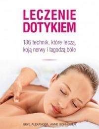 Leczenie dotykiem. 136 technik, które leczą, koja nerwy i łagodzą ból - okładka książki