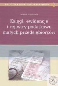 Księgi, ewidencje i rejestry podatkowe małych przedsiębiorców. Seria: Biblioteka podatkowo-rachunkowa 6 - okładka książki