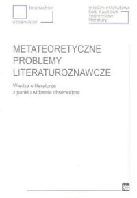 Metateoretyczne problemy literaturoznawcze. Wiedza o literaturze z punktu widzenia obserwatora - okładka książki
