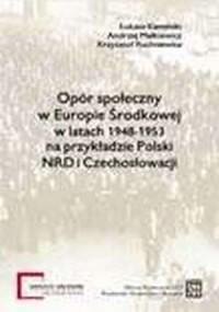 Opór społeczny w Europie Środkowej w latach 1948-1953 na przykładzie Polski, NRD i Czechosłowacji - okładka książki