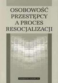 Osobowość przestępcy, a proces resocjalizacji - okładka książki