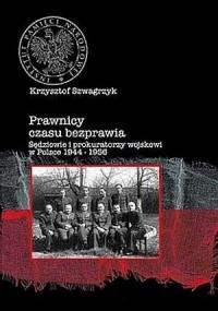 Prawnicy czasu bezprawia. Sędziowie i prokuratorzy wojskowi w polsce 1944-1956 - okładka książki