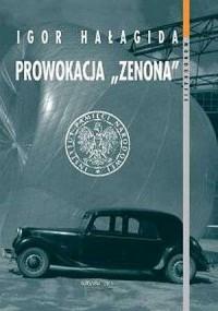 Prowokacja Zenona. Geneza, przebieg i skutki operacji MBP o kryptonimie C-1 przeciwko banderowskiej frakcji OUN i wywiadowi brytyjskiemu (1950-1954). Seria: Monografie - okładka książki