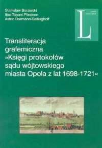 Transliteracja grafemiczna Księgi protokołów sądu wójtowskiego miasta Opola z lat 1698-1721 - okładka książki