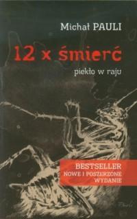 12 x śmierć. Piekło w raju - okładka książki